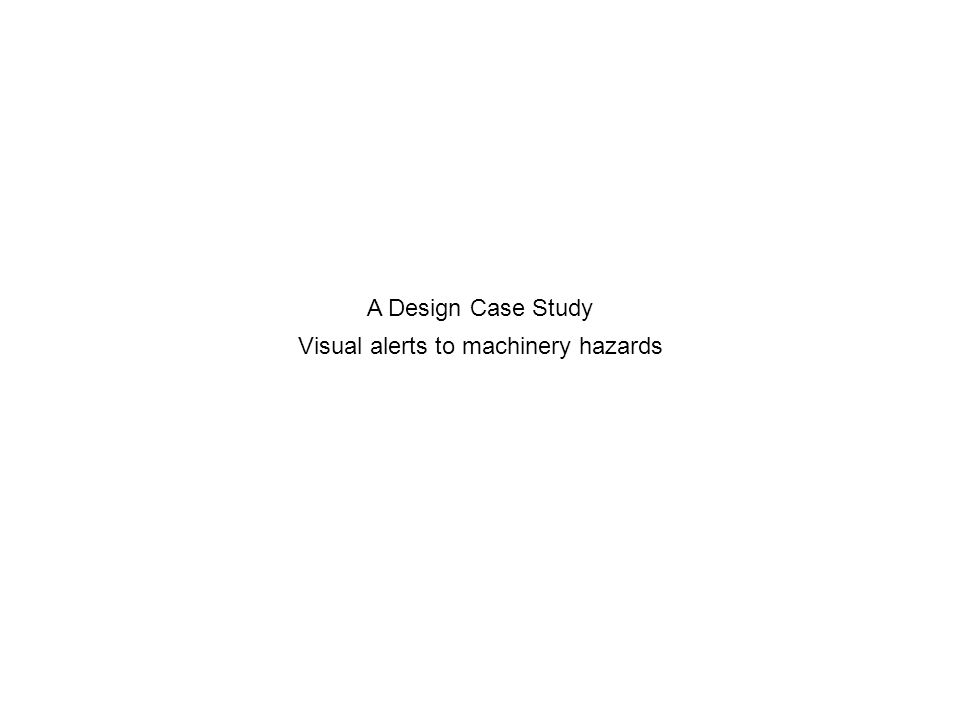 A Design Case Study Visual alerts to machinery hazards