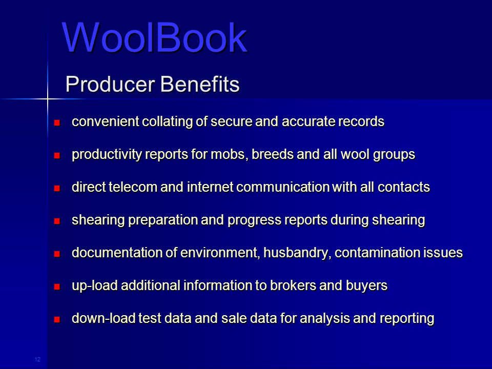 12 Producer Benefits convenient collating of secure and accurate records convenient collating of secure and accurate records productivity reports for