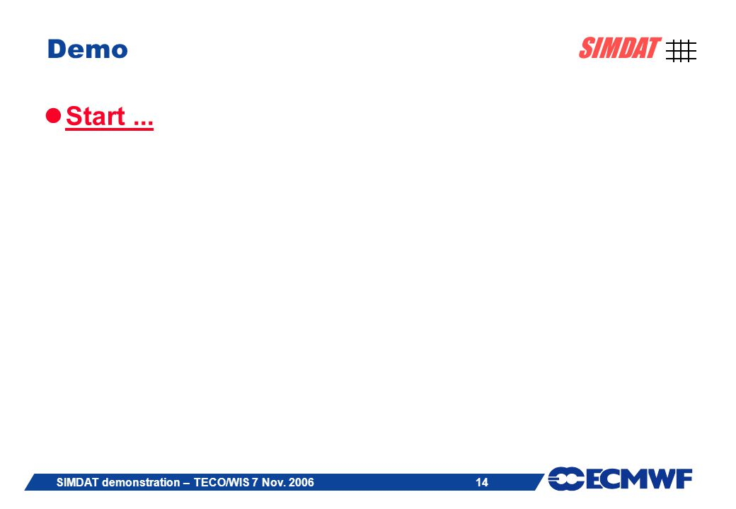 14 SIMDAT SIMDAT demonstration – TECO/WIS 7 Nov. 2006 Demo Start...