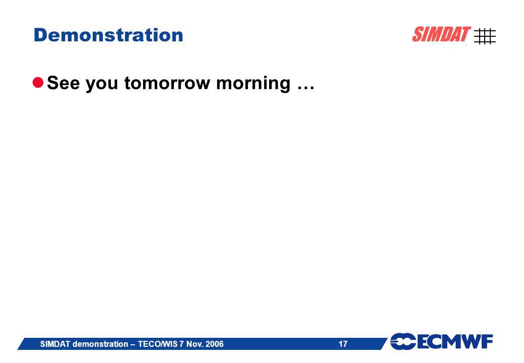 17 SIMDAT SIMDAT demonstration – TECO/WIS 7 Nov. 2006 Demonstration See you tomorrow morning …