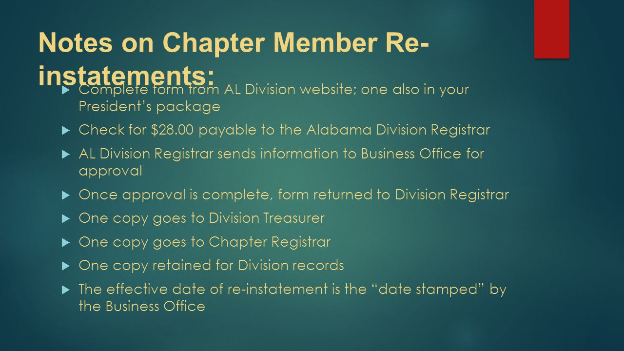 Notes on Chapter Member Re- instatements:  Complete form from AL Division website; one also in your President's package  Check for $28.00 payable to
