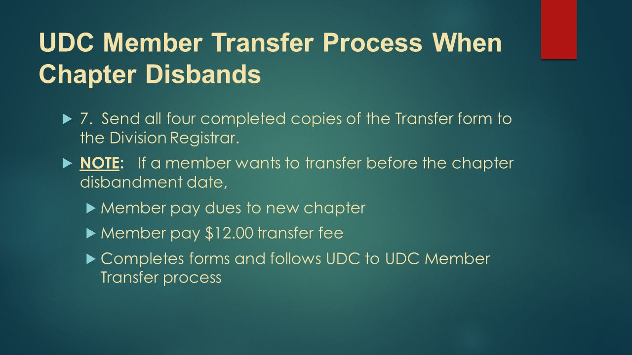 7. Send all four completed copies of the Transfer form to the Division Registrar.  NOTE: If a member wants to transfer before the chapter disbandme