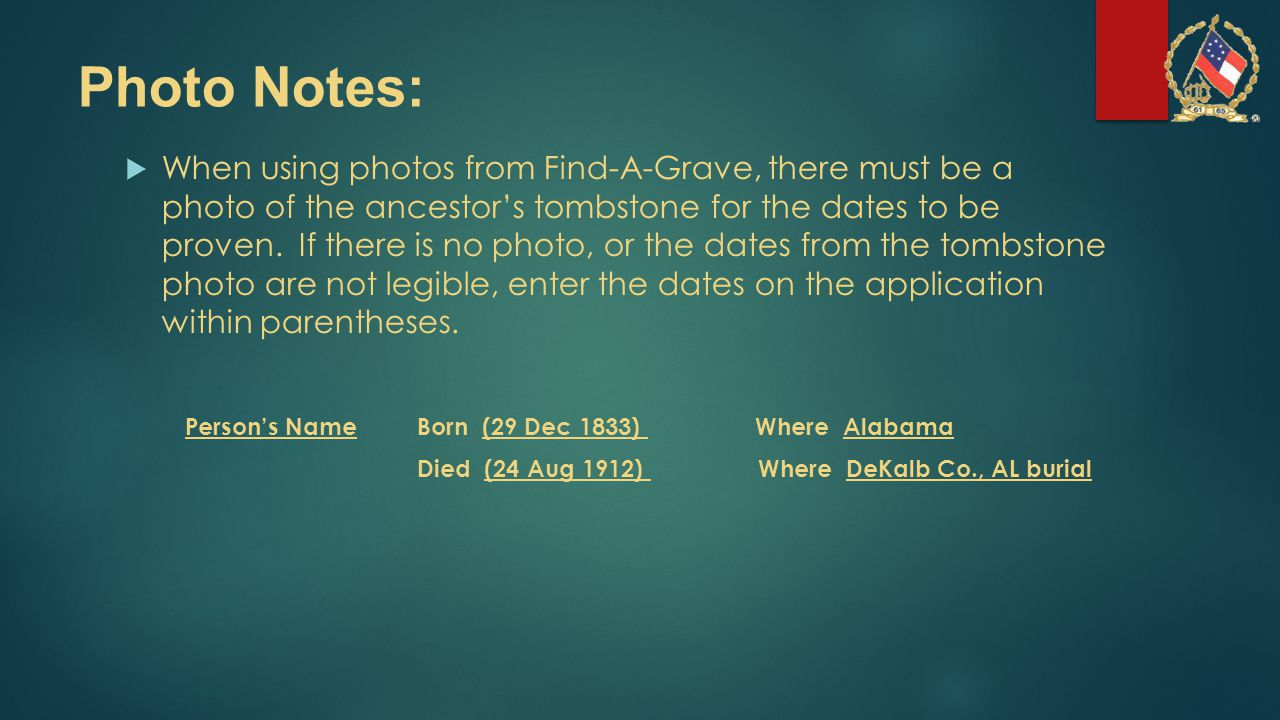 Photo Notes:  When using photos from Find-A-Grave, there must be a photo of the ancestor's tombstone for the dates to be proven. If there is no photo