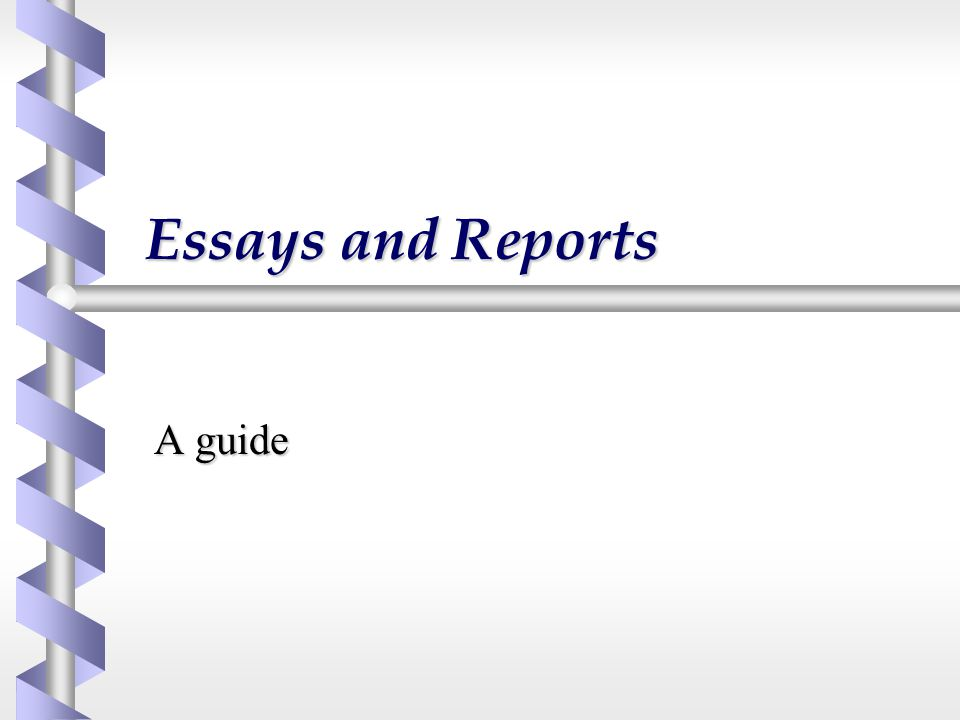 Essays and Reports A guide