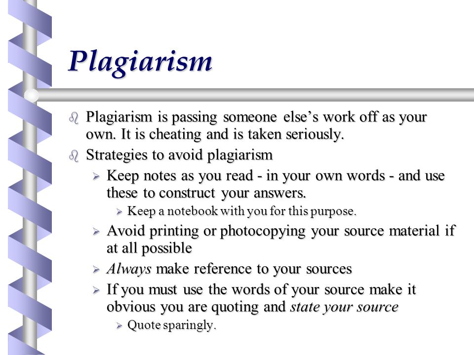 Plagiarism b Plagiarism is passing someone else's work off as your own.