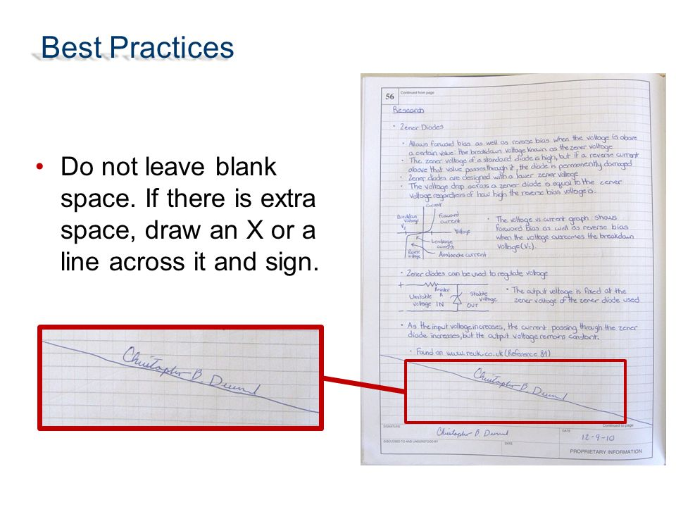 Best Practices Do not leave blank space. If there is extra space, draw an X or a line across it and sign.