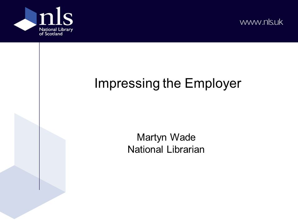Impressing the Employer Martyn Wade National Librarian