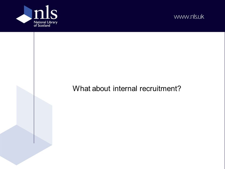 What about internal recruitment?