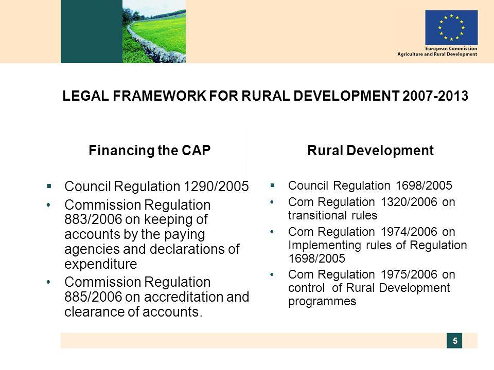 6 LEGAL FRAMEWORK FOR RURAL DEVELOPMENT 2007-2013 Some particularly relevant legal references  Council Regulation 1290/2005 –Art.