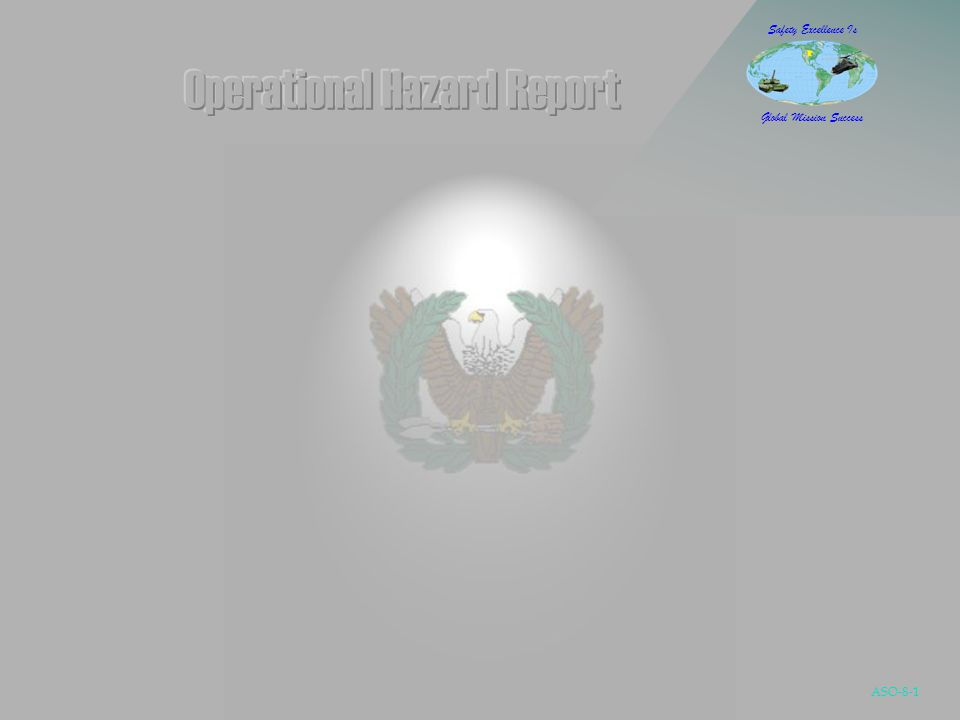 ASO-8-22 Safety Excellence Is Global Mission Success  Managing the OHR program  Commanders will: Report and investigate hazards promptly Report and investigate hazards promptly Correct hazards promptly Correct hazards promptly