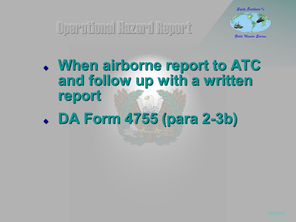 ASO-8-12 Safety Excellence Is Global Mission Success  When airborne report to ATC and follow up with a written report  DA Form 4755 (para 2-3b)