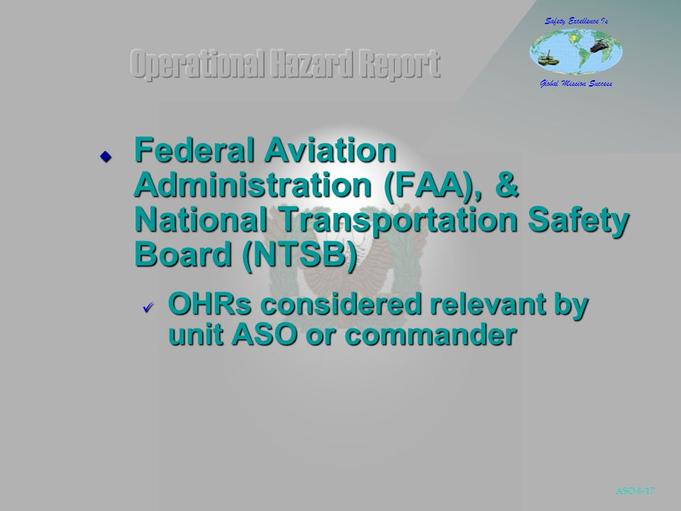 ASO-8-17 Safety Excellence Is Global Mission Success  Federal Aviation Administration (FAA), & National Transportation Safety Board (NTSB) OHRs considered relevant by unit ASO or commander OHRs considered relevant by unit ASO or commander