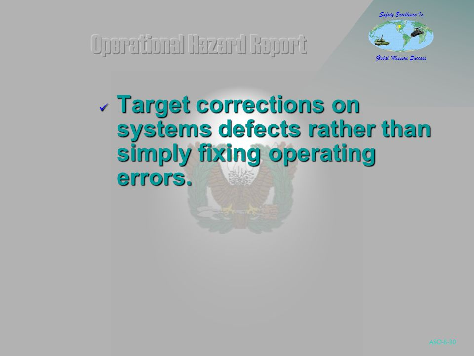 ASO-8-30 Safety Excellence Is Global Mission Success Target corrections on systems defects rather than simply fixing operating errors.