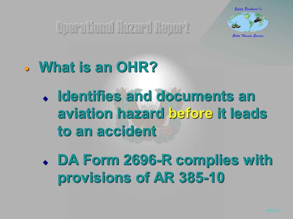 ASO-8-17 Safety Excellence Is Global Mission Success  Federal Aviation Administration (FAA), & National Transportation Safety Board (NTSB) OHRs considered relevant by unit ASO or commander OHRs considered relevant by unit ASO or commander