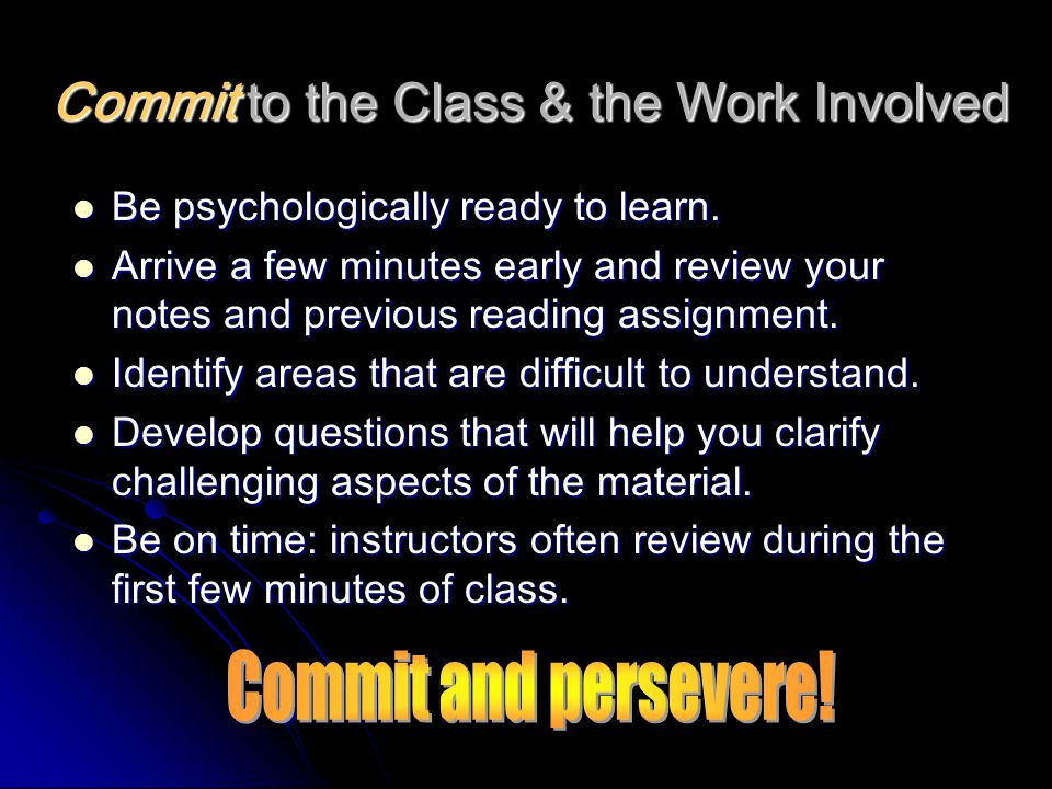 Commit to the Class & the Work Involved Be psychologically ready to learn.