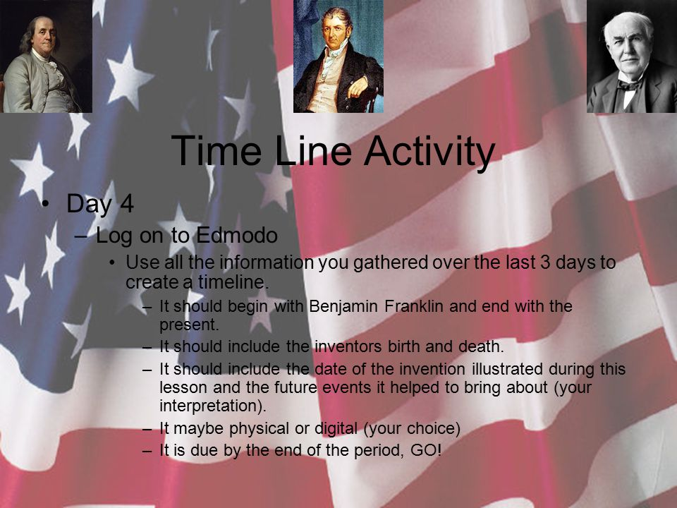 Time Line Activity Day 4 –Log on to Edmodo Use all the information you gathered over the last 3 days to create a timeline.