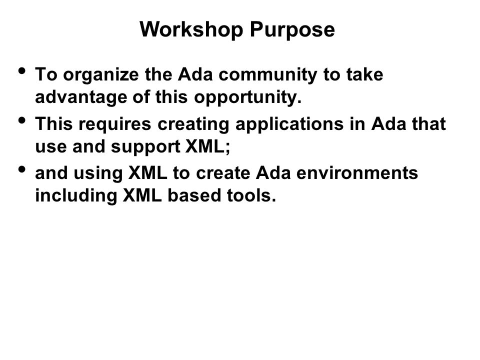 Workshop Purpose To organize the Ada community to take advantage of this opportunity.