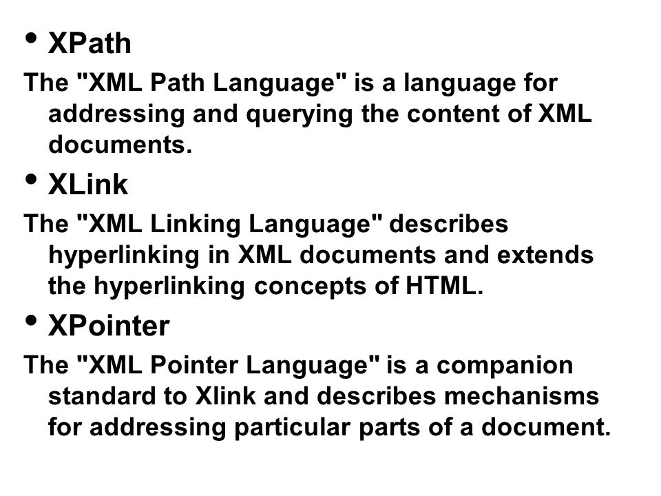 XPath The XML Path Language is a language for addressing and querying the content of XML documents.