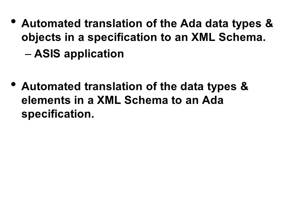 Automated translation of the Ada data types & objects in a specification to an XML Schema.