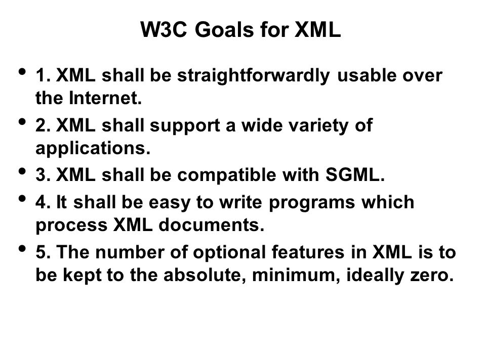 W3C Goals for XML 1.XML shall be straightforwardly usable over the Internet.