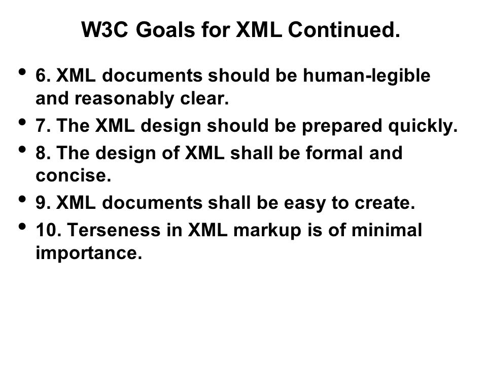 W3C Goals for XML Continued.6. XML documents should be human-legible and reasonably clear.