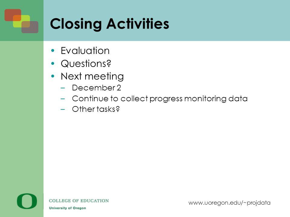 www.uoregon.edu/~projdata Closing Activities Evaluation Questions.