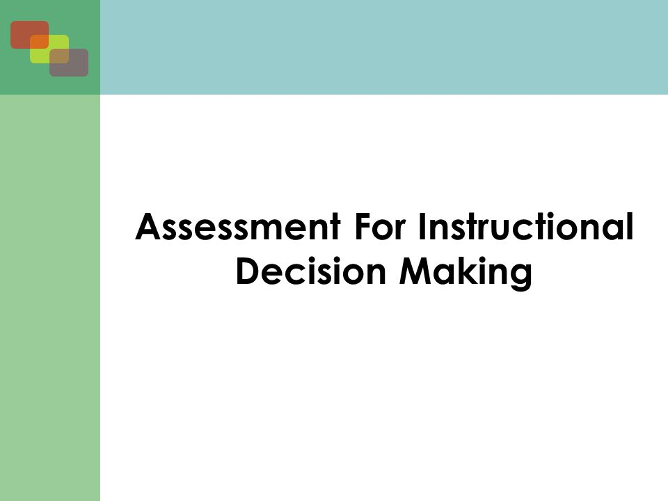 Assessment For Instructional Decision Making