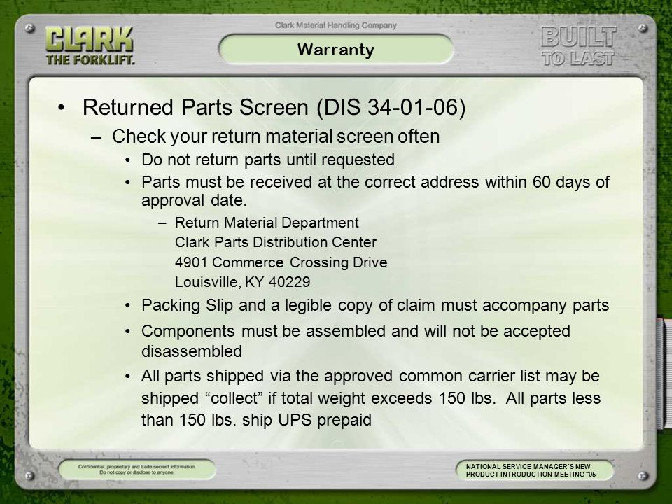 Warranty Returned Parts Screen (DIS 34-01-06) –Check your return material screen often Do not return parts until requested Parts must be received at the correct address within 60 days of approval date.