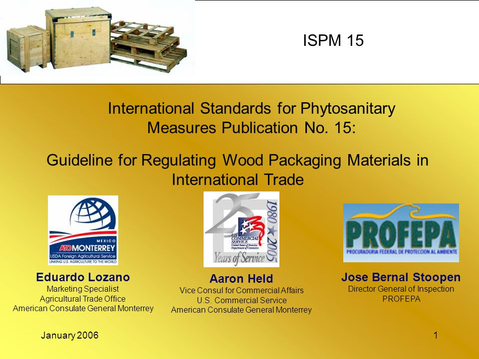 January 20061 International Standards for Phytosanitary Measures Publication No. 15: Aaron Held Vice Consul for Commercial Affairs U.S. Commercial Ser