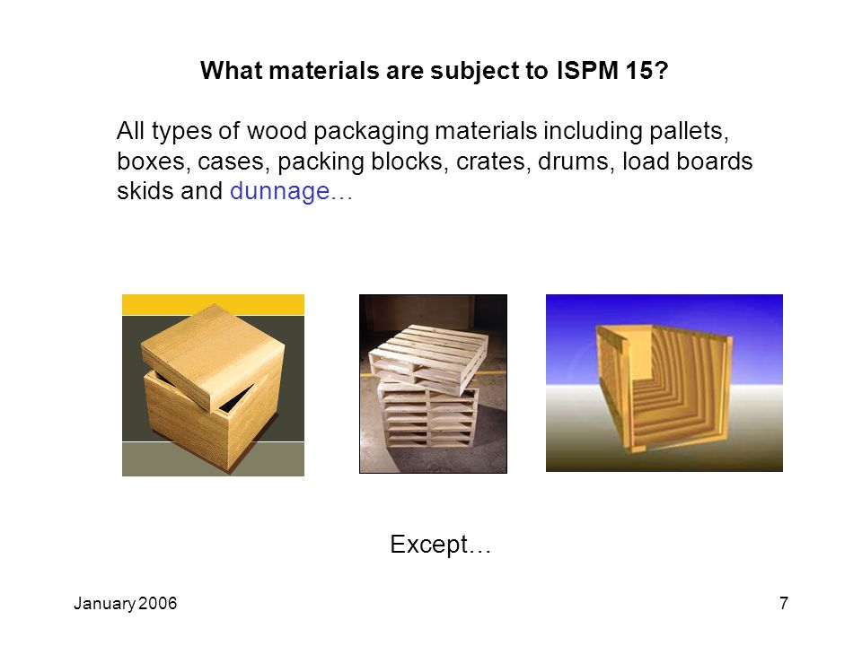 January 20067 What materials are subject to ISPM 15.