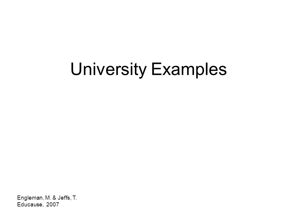 Engleman, M. & Jeffs, T. Educause, 2007 University Examples
