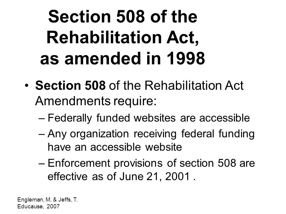 Engleman, M. & Jeffs, T. Educause, 2007 Section 508 of the Rehabilitation Act, as amended in 1998 Section 508 of the Rehabilitation Act Amendments req