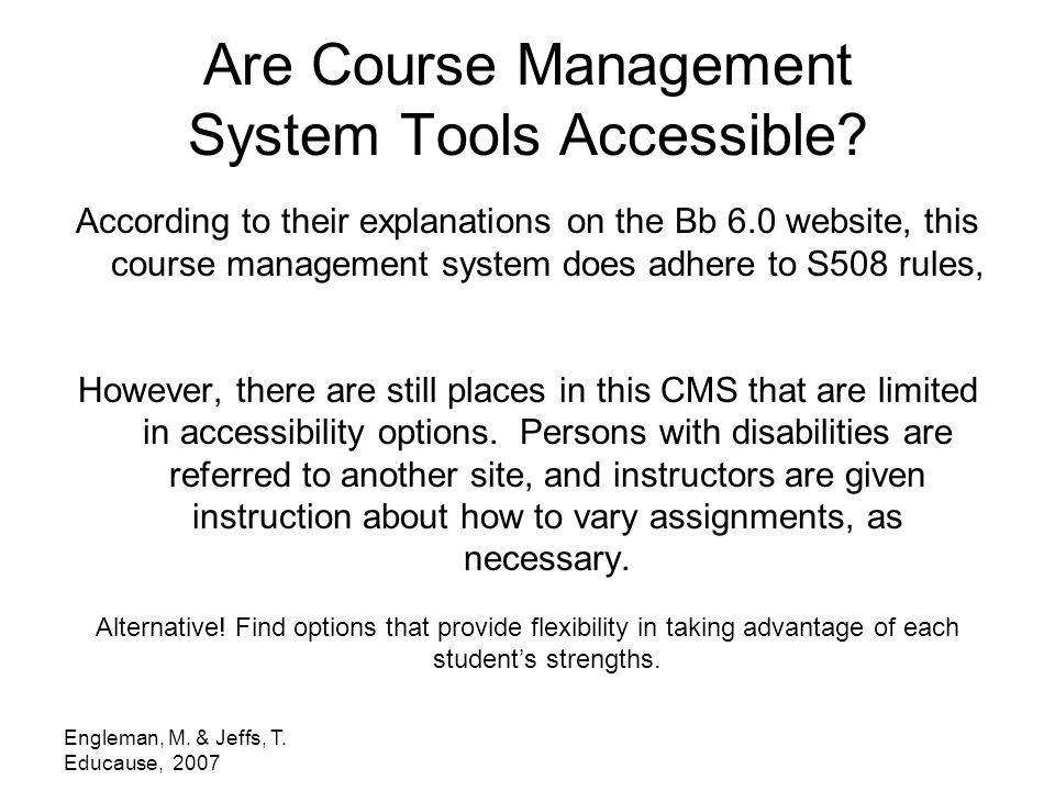 Engleman, M. & Jeffs, T. Educause, 2007 Are Course Management System Tools Accessible.