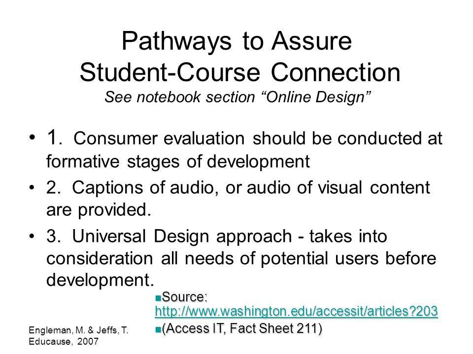"Engleman, M. & Jeffs, T. Educause, 2007 Pathways to Assure Student-Course Connection See notebook section ""Online Design"" 1. Consumer evaluation shoul"