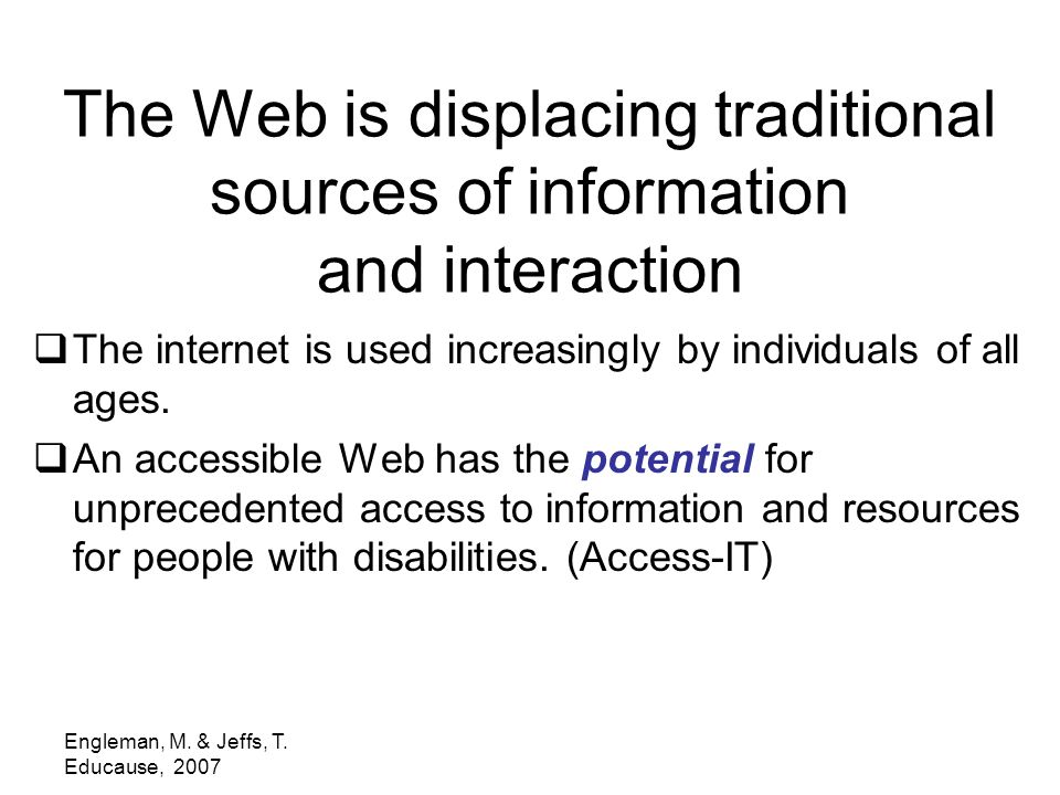 The Web is displacing traditional sources of information and interaction  The internet is used increasingly by individuals of all ages.  An accessib
