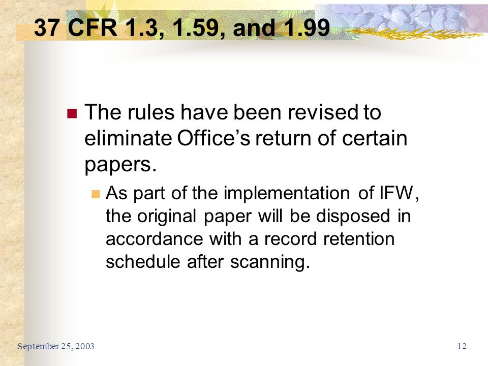 September 25, 200312 The rules have been revised to eliminate Office's return of certain papers. As part of the implementation of IFW, the original pa