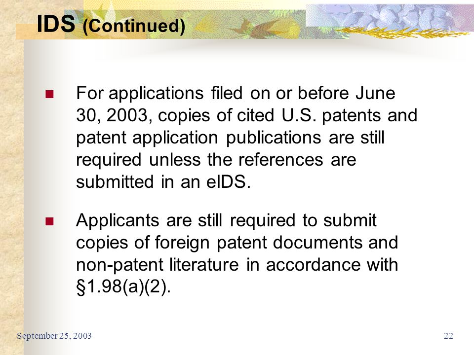 September 25, 200322 IDS (Continued) For applications filed on or before June 30, 2003, copies of cited U.S. patents and patent application publicatio