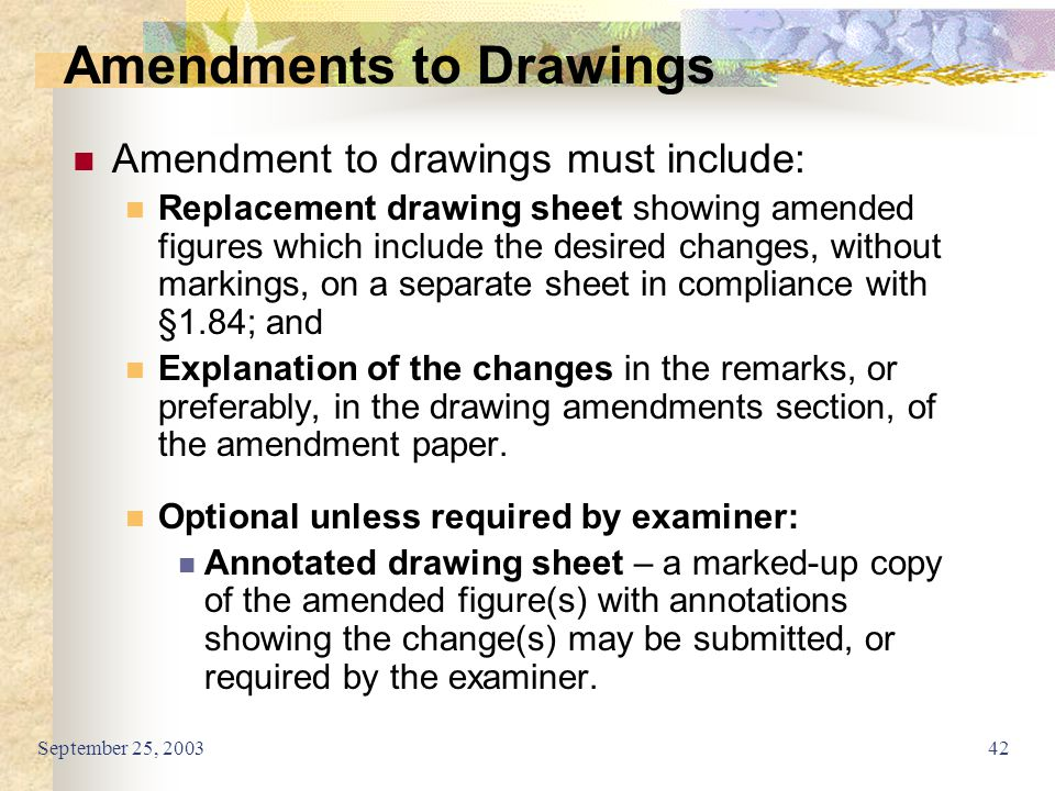 September 25, 200342 Amendment to drawings must include: Replacement drawing sheet showing amended figures which include the desired changes, without