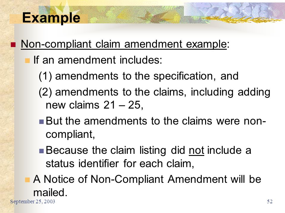 September 25, 200352 Non-compliant claim amendment example: If an amendment includes: (1) amendments to the specification, and (2) amendments to the c