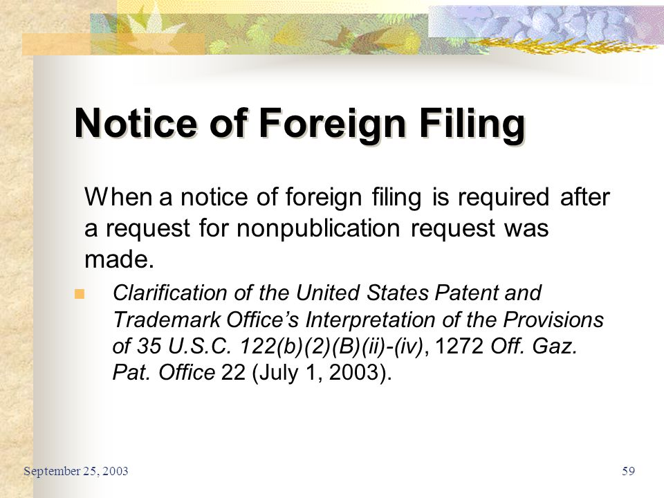 September 25, 200359 Notice of Foreign Filing When a notice of foreign filing is required after a request for nonpublication request was made. Clarifi