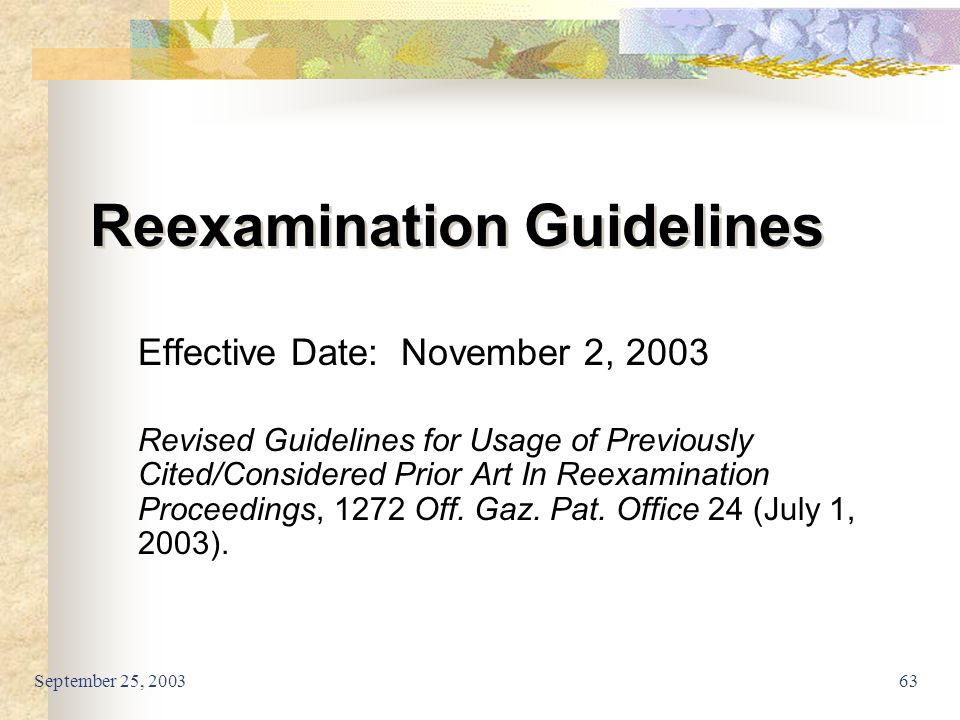 September 25, 200363 Reexamination Guidelines Effective Date: November 2, 2003 Revised Guidelines for Usage of Previously Cited/Considered Prior Art I