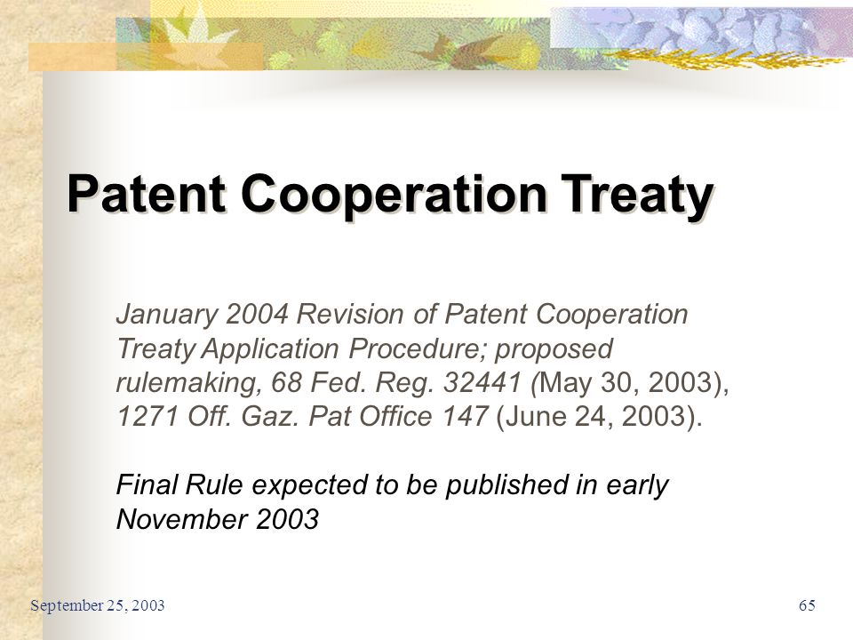 September 25, 200365 Patent Cooperation Treaty January 2004 Revision of Patent Cooperation Treaty Application Procedure; proposed rulemaking, 68 Fed.