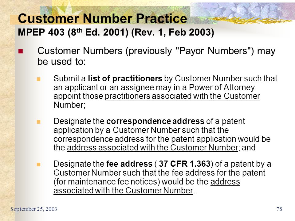 September 25, 200378 Customer Number Practice MPEP 403 (8 th Ed. 2001) (Rev. 1, Feb 2003) Customer Numbers (previously