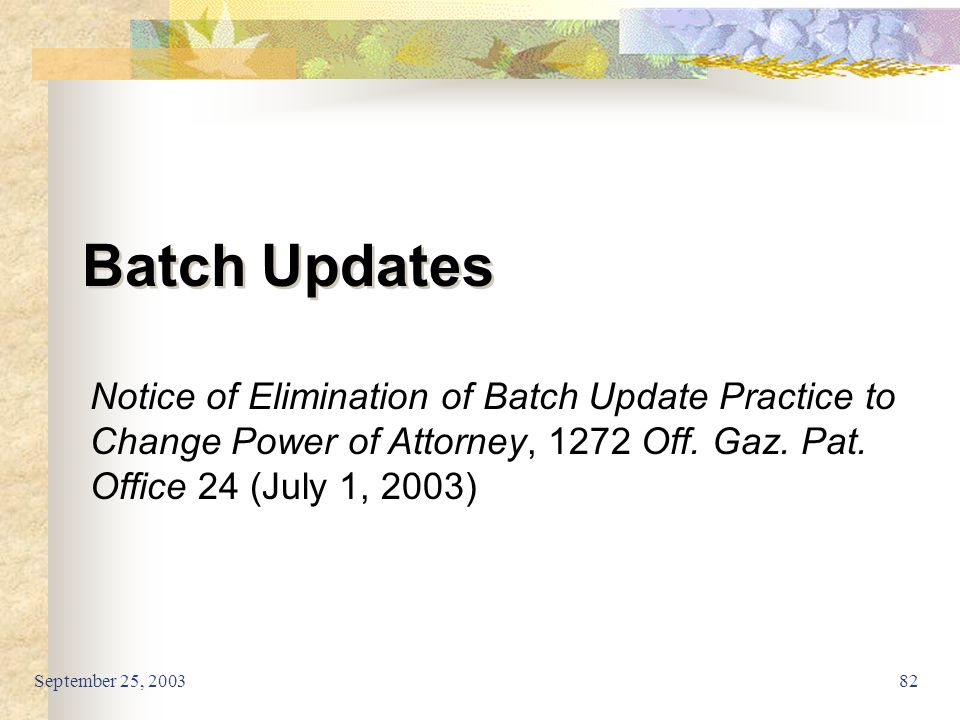 September 25, 200382 Batch Updates Notice of Elimination of Batch Update Practice to Change Power of Attorney, 1272 Off.