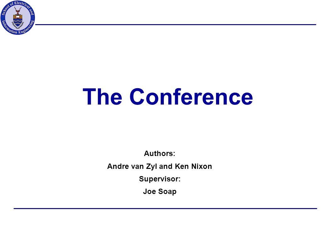 The Conference Authors: Andre van Zyl and Ken Nixon Supervisor: Joe Soap