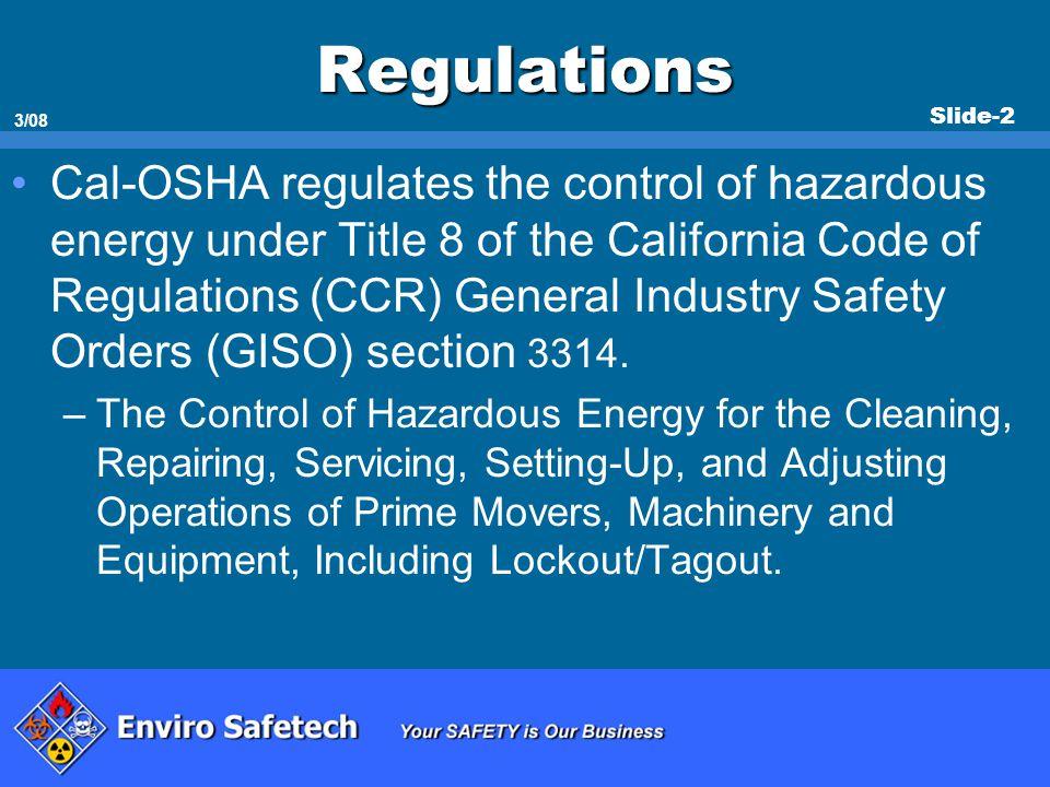 Slide-2 3/08 Regulations Cal-OSHA regulates the control of hazardous energy under Title 8 of the California Code of Regulations (CCR) General Industry