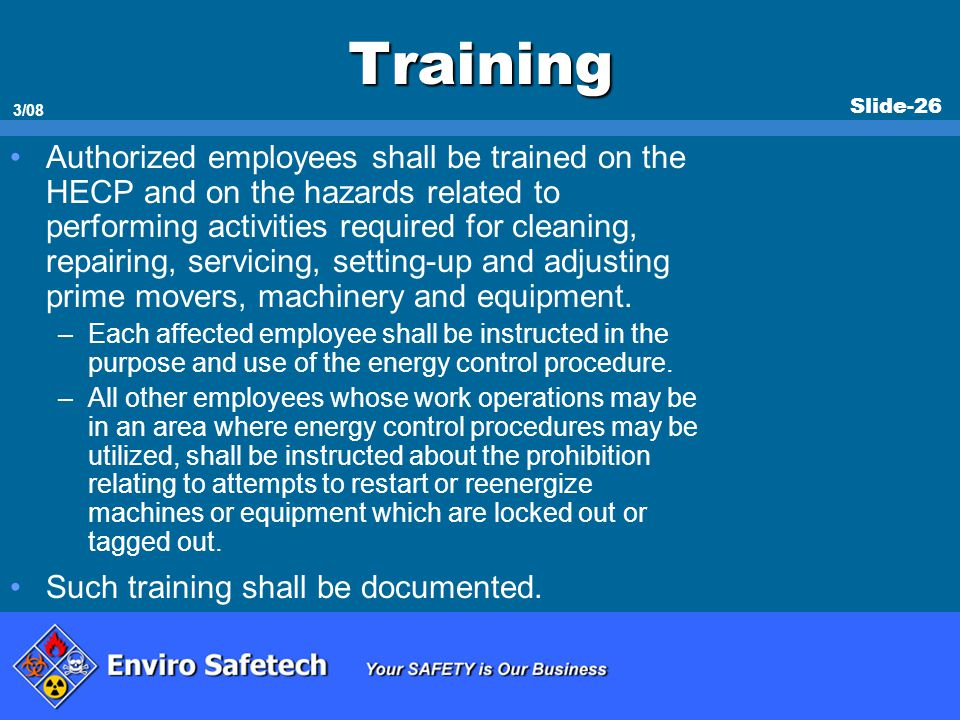 Slide-26 3/08 Training Authorized employees shall be trained on the HECP and on the hazards related to performing activities required for cleaning, re