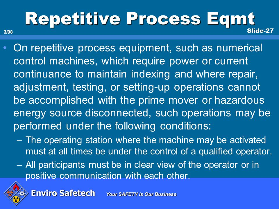 Slide-27 3/08 Repetitive Process Eqmt On repetitive process equipment, such as numerical control machines, which require power or current continuance