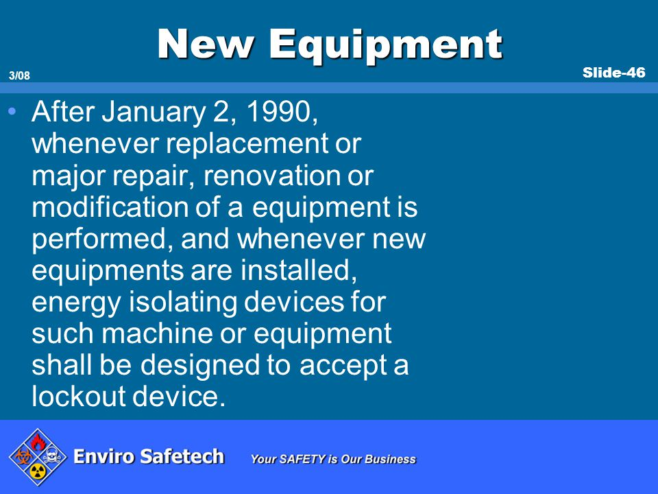 Slide-46 3/08 New Equipment After January 2, 1990, whenever replacement or major repair, renovation or modification of a equipment is performed, and w