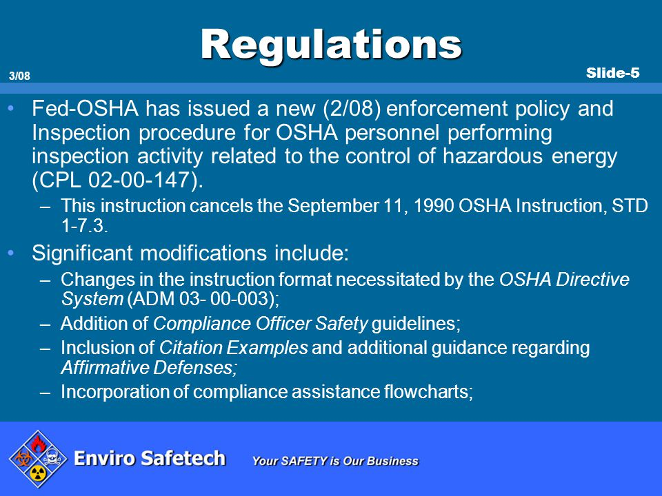Slide-5 3/08 Regulations Fed-OSHA has issued a new (2/08) enforcement policy and Inspection procedure for OSHA personnel performing inspection activit